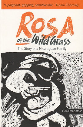 Rosa of the Wild Grass: The Story of a Nicaraguan Family, Fiona Macintosh, 9781909014039