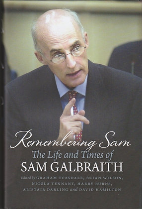 Remembering Sam: The Life and Times of Sam Galbraith, Ed. Graham Teasdale et al, 9781780273389