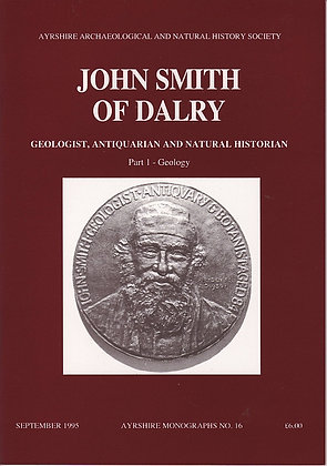 John Smit of Dalry, Part 1 - Geology, Ayrshire Monographs No. 16, AANHS, 0950269883