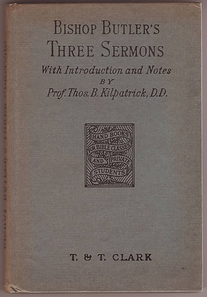 Bishop Butler's Three Sermons, Introduction and Notes by Prof Thos B Kilpatrick, 1949
