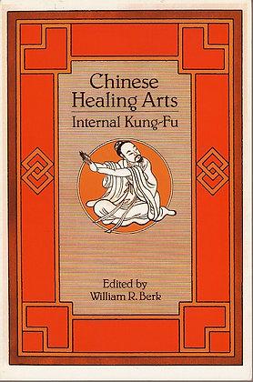 Chinese Healing Arts: Internal Kung-Fu, Edited by William R Berk, 9780865680838