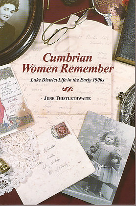 Cumbrian Women Remember: Lake District Life in the Early 1900s, June Thistlethwaite, 9780953169504