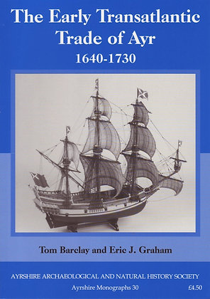 The Early Transatlantic Trade of Ayr 1640-1730, Tom Barclay, Eric J Graham, Ayrshire Monographs No. 30, AANHS, 9780954225339