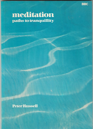 Meditation: Paths to Tranquility, Peter Russell, 0563163607