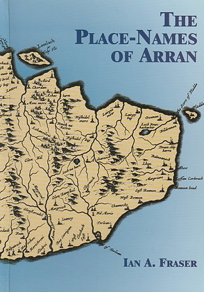 The Place-names of Arran, Ian A Fraser, 0907526764