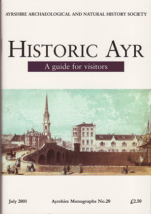 Historic Ayr: A Guide for Visitors, Ayrshire Monographs No. 20, AANHS, 0952744589
