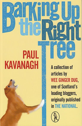 Barking up the Right Tree: Articles by Wee Ginger Dug, Paul Kavanagh, 9781908251596
