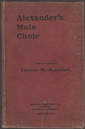 Alexander's Male Choir, Edited and Compiled by Charles M Alexander, 1912