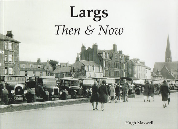 Largs Then & Now, Hugh Maxwell, 9781840337952