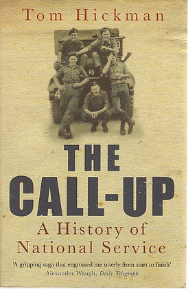 The Call-up: A History of National Service, Tom Hickman, 9780755312412