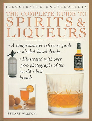 The Complete Guide to Spirits & Liqueurs, Stuart Walton, 9781840387780