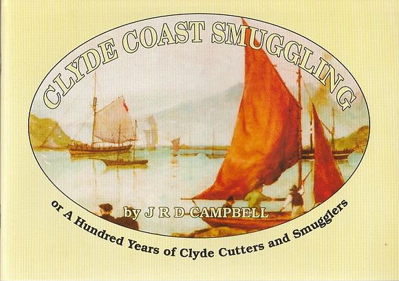 Clyde Coast Smuggling or A Hundred Years of Clyde Cutters and Smugglers, J R D Campbell, 9780950275178