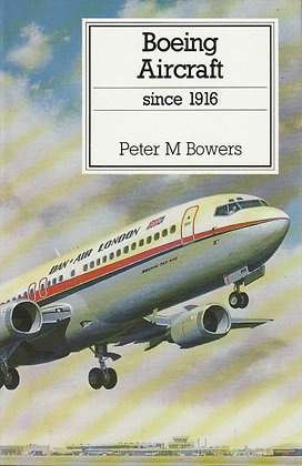 Boeing Aircraft Since 1916, Peter M Bowers, 9780851778044