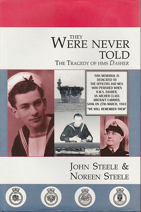They Were Never Told: The Tragedy of HMS Dasher, John Steele, Noreen Steele