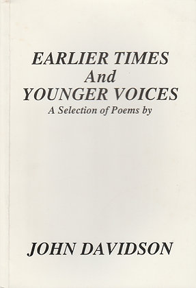 Earlier Times and Younger Voices, A Selection of Poems byJohn Davidson