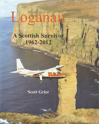 Loganair: A Scottish Survivor 1962-2012, Scott Grier, 9780956447722