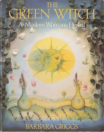 The Green Witch: A Modern Woman's Herbal, Barbara Griggs, 9780712647250