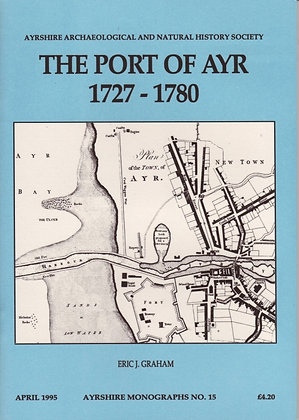 The Port of Ayr, 1727-1780, Eric J Graham, Ayrshire Monographs No. 15, AANHS, 0950269875