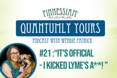 #21 It's Official - I kicked Lyme's A**! - Quantumly Yours (Finnessiam Health's Podcast)