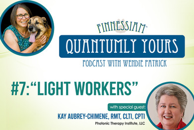 #7: Light Workers with Kay Aubrey Chimene - Quantumly Yours (Finnessiam Health's Podcast)