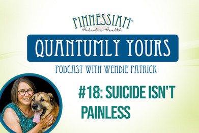 #18 Suicide Isn't Painless - Quantumly Yours (Finnessiam Health's Podcast)