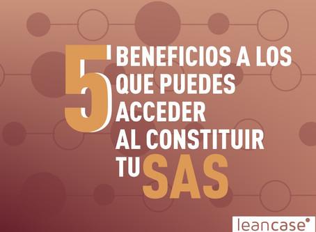 5 beneficios a los que puedes acceder al constituir tu SAS