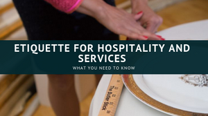 Etiquette for hospitality and services