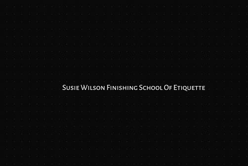 Susie Wilson Finishing School Of Etiquette