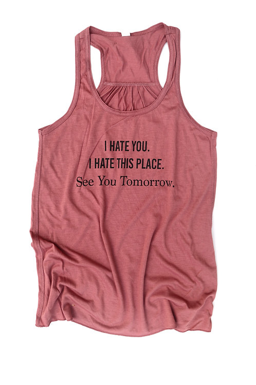 """I Hate You I Hate This Place"" Racerback"