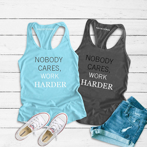 """Nobody Cares, Work Harder"""