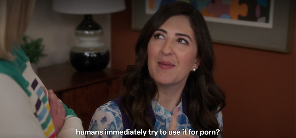 Screenshot from The Good Life: ...humans immediately try to use it for porn?""