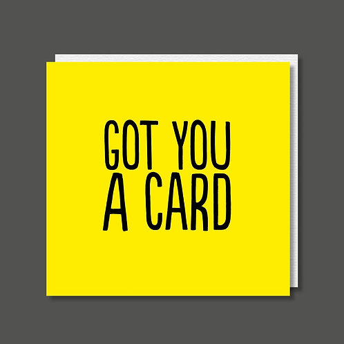 Got you a card Card