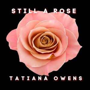 """Still A Rose"" from Tatiana Owens - produced by Miles Francis"