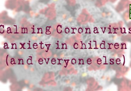 Calming Coronavirus anxiety in children (and everyone else) by Angela Kelly