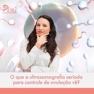Vamos falar sobre Ultrassonografia seriada para controle de ovulação?