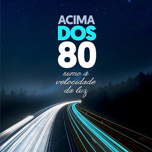 ACIMA DOS 80