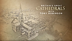 Britains Great Cathedrals with Tony Robinson