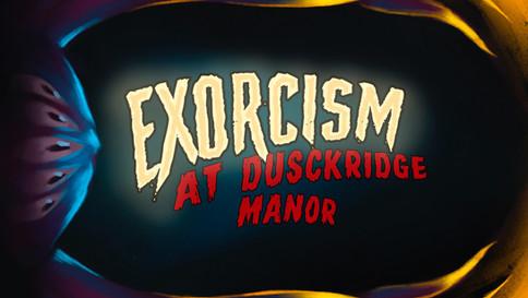Exorcism At Dusckridge Manor
