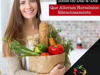Itens do Dia a Dia que Alteram Hormônios Silenciosamente