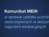 Komunikat MEiN w sprawie udziału uczniów zaszczepionych w stacjonarnych zajęciach