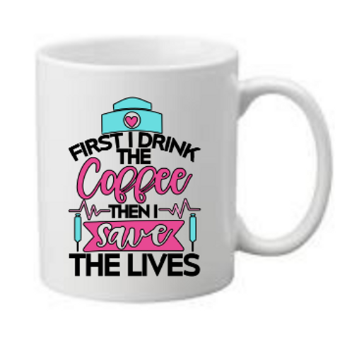 First I Drink the Coffee, Then I Save The Lives Mug