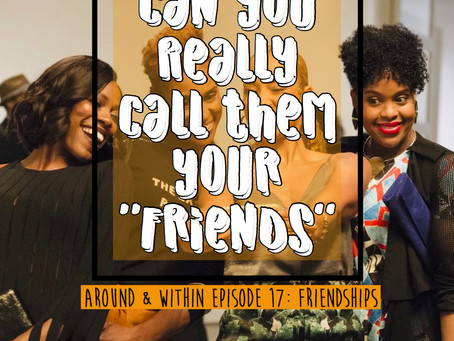 Around & Within Episode: 17 Friendships