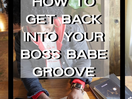 Do These 4 Things To Get Back Into Your Boss Babe Groove