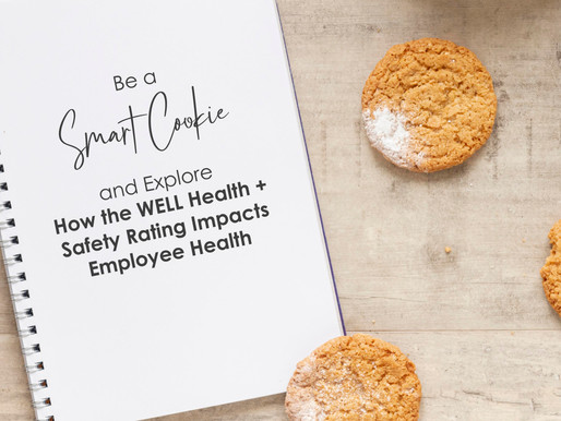 Be a Smart Cookie and Explore How the WELL Health and Safety Rating Impacts Employee Health