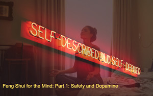 Feng Shui for the Mind — Part 1 of 3: Safety & Dopamine