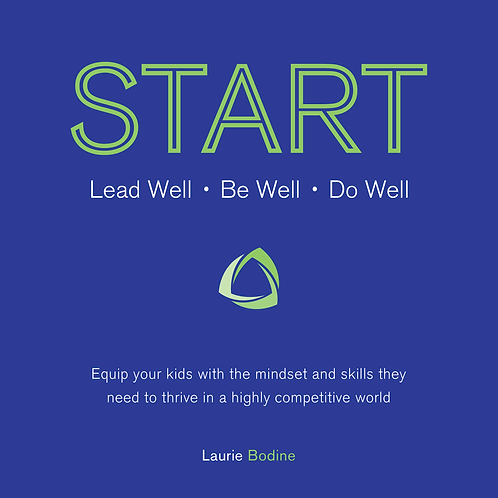 START Leadership at Home: Lead Well + Be Well + Do Well