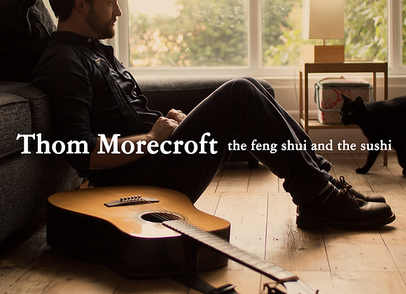 Thom Morecroft - The Feng Shui and the Sushi