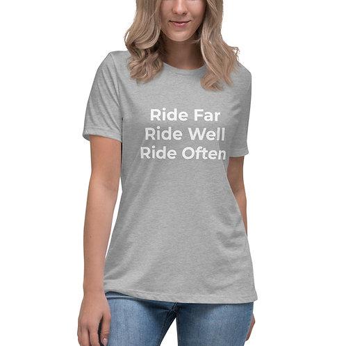 Ride Far Ride Well Ride Often Women's Relaxed T-Shirt