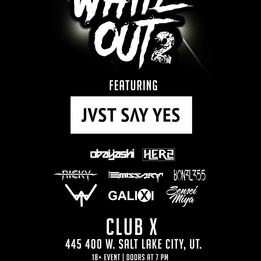White Out 2 ft. JVST SAY YES @ Club X | 18+, 21+ To Drink
