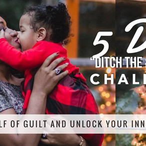 """5 Day """"Ditch The #MomGuilt"""" Challenge"""